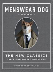 Menswear Dog Presents the New Classics: Fresh Looks for the Modern Man