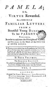 Pamela Or Virtue Rewarded: In a Series of Familiar Letters from Beautiful Young Damsel to Her Parents, Volume 1