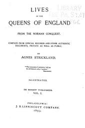 Lives of the Queens of England: From the Norman Conquest, Volume 1