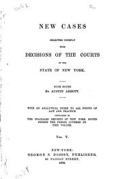 New Cases: Selected Chiefly from Decisions of the Courts of the State of New York, Volume 5