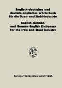 Englisch deutsches und deutsch englisches W  rterbuch f  r die Eisen  und Stahl Industrie   English German and German English Dictionary for the Iron and Steel Industry PDF
