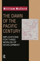 The Dawn of the Pacific Century: Implications for Three Worlds of Development