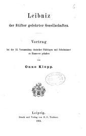 Leibniz, der Stifter gelehrter Gesellschaften: Vortrag bei der 23. Versammlung deutscher Philologen ...