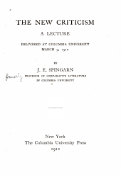 The New Criticism: A Lecture Delivered at Columbia University, March 9, 1910