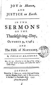 Joy in Heaven, and Justice on Earth. In Two Sermons on the Thanksgiving-day, October 9, 1746; and the Fifth of November. By Thomas Bradbury: Volume 3