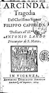 Arcinda tragedia del clarissimo signor Filippo Cappello. Dedicata all' ill.mo sig. Antonio Lando procurator di S. Marco