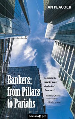 Bankers  from Pillars to Pariahs