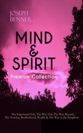 MIND & SPIRIT Premium Collection: The Impersonal Life, The Way Out, The Way Beyond, The Teacher, Brotherhood, Wealth & The Way to the Kingdom