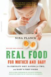 Real Food for Mother and Baby: The Fertility Diet, Eating for Two, and Baby's First Foods