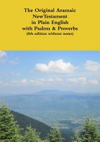 The Original Aramaic New Testament in Plain English with Psalms   Proverbs  8th edition without notes  PDF