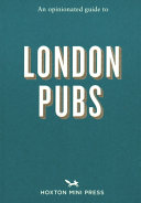 Download An Opinionated Guide to London Pubs Book