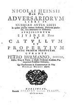 N. H. ... Adversariorum libri IV. Subjiciuntur ejusdem notæ ad Catullum et Propertium ... curante P. Burmanno juniore, ... qui præfationem et commentarium de vita N. Heinsii adjecit