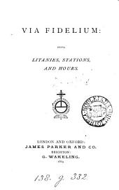 Via Fidelium: being litanies, stations and hours. [Compiled by J. M. N.]
