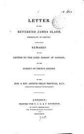 Letter to the reverend James Slade, containing remarks on his Letter to the lord bishop of London, on the subject of Church reform