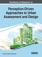 Handbook of Research on Perception Driven Approaches to Urban Assessment and Design PDF