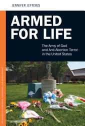 Armed for Life: The Army of God and Anti-Abortion Terror in the United States