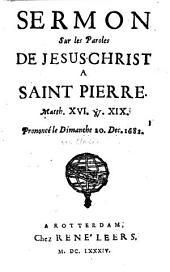 Sermon sur les paroles de Jésus Christ à Saint Pierre, Matt. 16, 19, prononcé le dimanche 20 décembre 1682