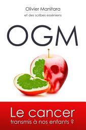 OGM: Le cancer transmis à nos enfants ?