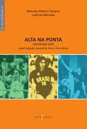 ALTA NA PONTA: conversas com Isabel Salgado, Jacqueline Silva e Vera Mossa