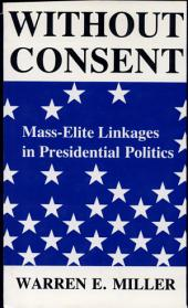 Without Consent: Mass-elite Linkages in Presidential Politics