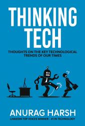 Thinking Tech: Thoughts On the Key Technological Trends of Our Times
