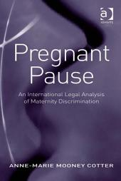 Pregnant Pause: An International Legal Analysis of Maternity Discrimination