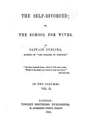 The Self-divorced, Or, The School for Wives: Volume 2