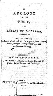An Apology for the Bible: In a Series of Letters, Addressed to Thomas Paine, Author of a Book Entitled, The Age of Reason, Part the Second, Being an Investigation of True and of Fabulous Theology