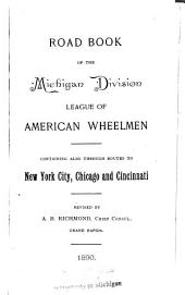 Road Book of the Michigan Division League of American Wheelmen: Containing Also Through Routes to New York City, Chicago and Cincinnati
