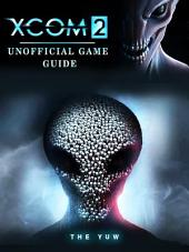 Xcom 2 Unofficial Game Guide
