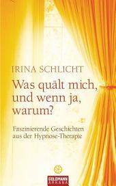 Was quält mich, und wenn ja, warum?: Faszinierende Geschichten aus der Hypnose-Therapie