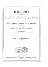 History of the Scottish Metrical Psalms: With an Account of the Paraphrases and Hymns, and of the Music of the Old Psalter