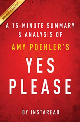 Yes Please by Amy Poehler   A 15 minute Summary   Analysis PDF