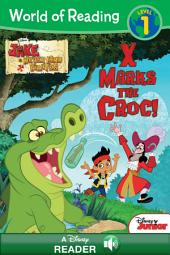 World of Reading Jake and the Never Land Pirates: X Marks the Croc: A Disney Read Along
