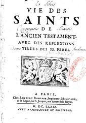 Vie des saints de l'Ancien Testament, avec des reflexions tirées des SS. Peres