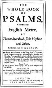 The Whole Book of Psalms, Collected Into English Metre: By Thomas Sternhold, John Hopkins and Others, ...