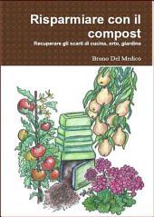 Risparmiare con il compost: Manuale completo per il riciclo dei rifiuti domestici e del giardino