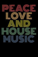Peace Love and House Music Journal  120 Pages 6x9 PDF