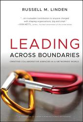 Leading Across Boundaries: Creating Collaborative Agencies in a Networked World