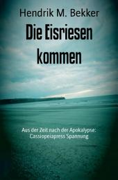 Die Eisriesen kommen: Aus der Zeit nach der Apokalypse: Cassiopeiapress Spannung