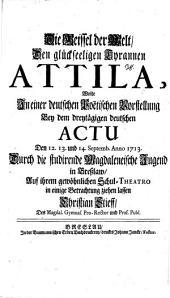 Die Geißel der Welt, der glückseelige Tyrann Attila ...