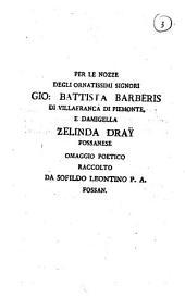Per le nozze degli ornatissimi signori Gio. Battista Barberis di Villafranca di Piemonte, e damigella Zelinda Dray Fossanese. Omaggio poetico raccolto da Sofildo Leontino P.A. Fossan: Edizione 4