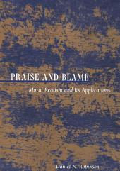 Praise and Blame: Moral Realism and Its Applications: Moral Realism and Its Applications