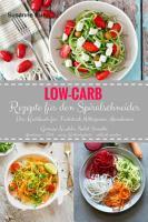 Low Carb Rezepte f  r den Spiralschneider Das Kochbuch f  r Fr  hst  ck Mittagessen Abendessen PDF