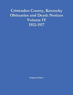 Crittenden County  Kentucky Obituaries and Death Notices  Volume IV  1912 1917 Book