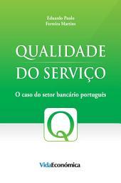 Qualidade do Serviço: O caso do setor bancário português