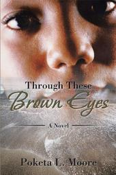 Through These Brown Eyes: A Novel