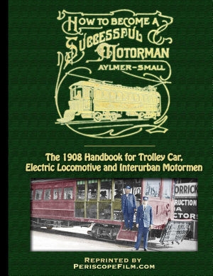 How to Become a Successful Trolley Car Motorman / The 1908 Handbook for Electric Railway Men