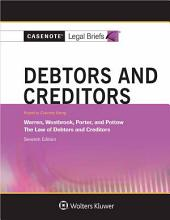Casenote Legal Briefs for Debtors and Creditors, Keyed to Warren, Westbrook, Porter, and Pottow: Edition 7