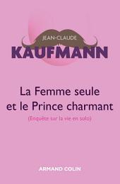 La femme seule et le Prince charmant - 3e édition: Enquête sur la vie en solo